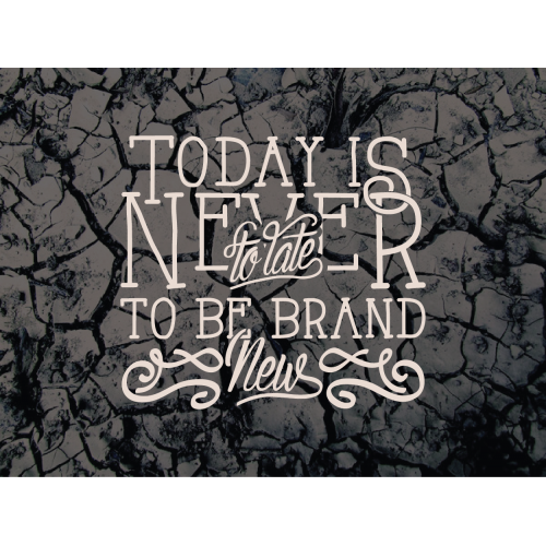 Today is never to late to be brand new